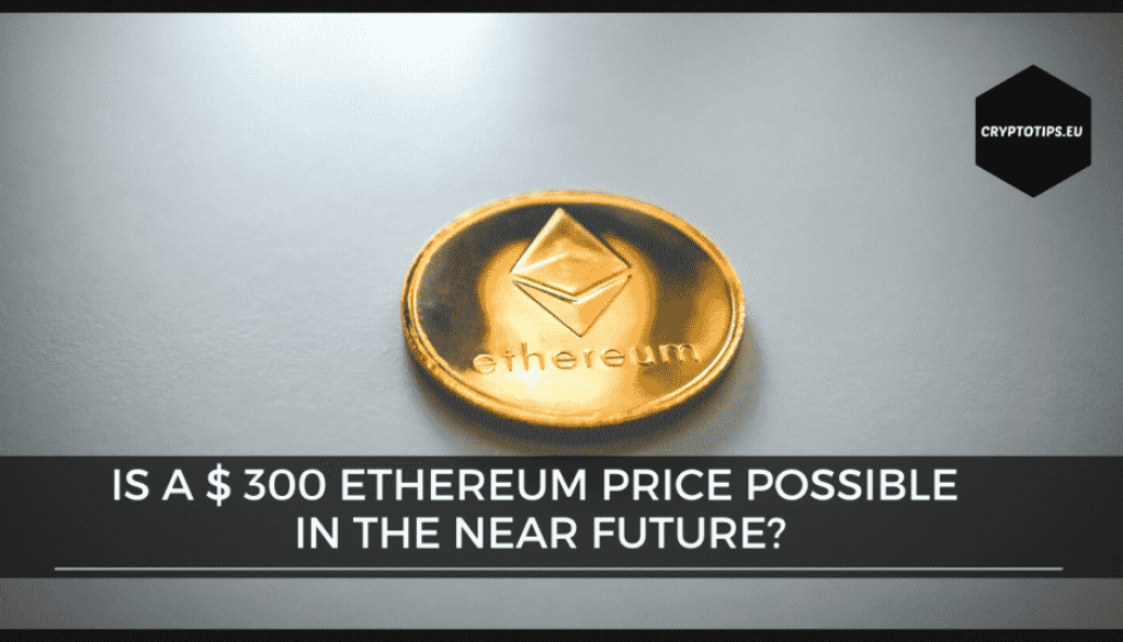 Is a $ 300 Ethereum price possible in the near future?