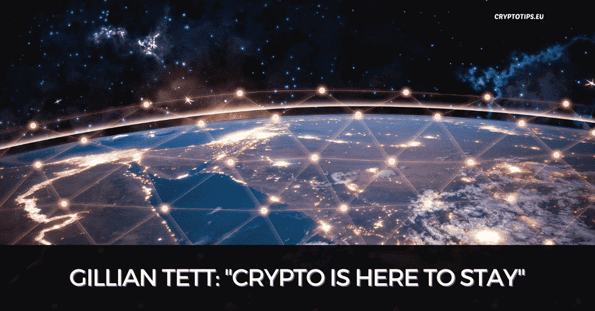 "Gillian Tett: ""Crypto Is Here To Stay"""