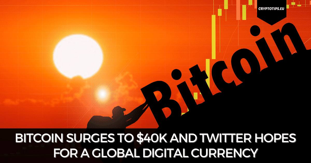 Bitcoin Surges To $40k And Twitter Hopes For A Global Digital Currency